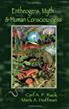 Entheogens, Myth and Human Consciousness, Carl A. P. Ruck and Mark Alwin Hoffman, 1579511414