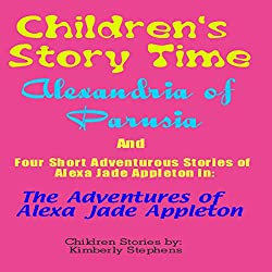 Children's Story Time: 'Alexandria of Parusia' and Four Short Adventurous Stories of Alexa Jade Appleton in
