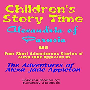 Children's Story Time: 'Alexandria of Parusia' and Four Short Adventurous Stories of Alexa Jade Appleton in Audiobook