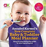 Annabel Karmel's New Complete Baby & Toddler Meal Planner (25th anniversary edition)