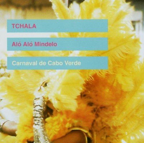 Alo Alo Mindelo - Carnival De Cape Verde by Tchala (2004-01-05) - Mindelo Cape Verde