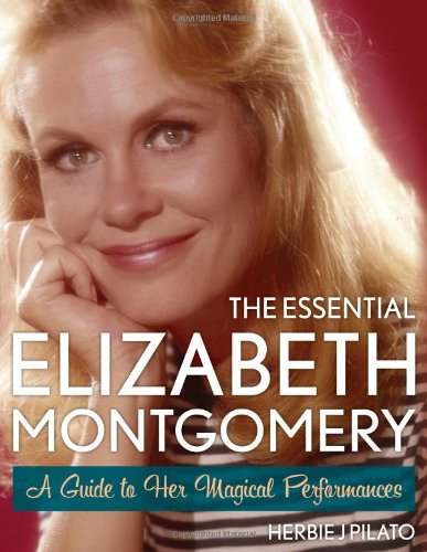 The Essential Elizabeth Montgomery  A Guide To Her Magical Performances