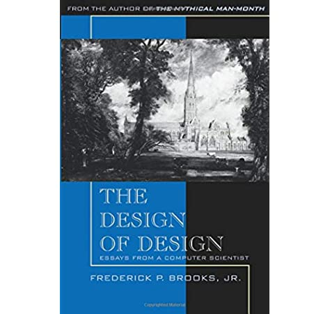 The Design Of Design Essays From A Computer Scientist Brooks Frederick P Brooks 0785342362985 Amazon Com Books