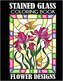 Stained Glass Coloring Book: Flower Designs: Creative ...