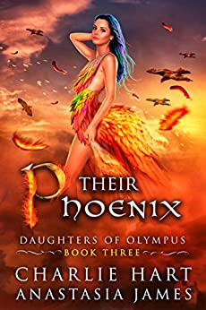 Their Phoenix (Daughters of Olympus Book 3) by [Hart, Charlie, James, Anastasia]