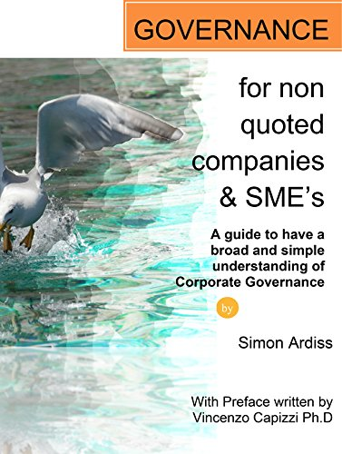 Corporate Governance for non quoted companies and SME's: A guide for a broad understanding of Governance principles applied to Small and Medium Enterprises and Non Quoted Companies