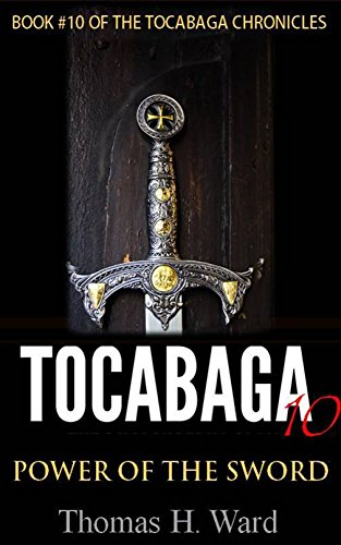 TOCABAGA 10: POWER OF THE SWORD (THE TOCABAGA CHRONICLES: A Jack Gunn Suspense Thriller) by [WARD, THOMAS H.]