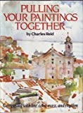 Pulling Your Paintings Together, Charles Reid, 0823044475