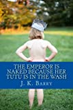 The Emperor Is Naked Because Her Tutu Is in the Wash, John Barry, 1502708469