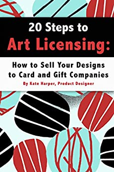 20 Steps to Art Licensing: How to Sell Your Designs to Greeting Card and Gift Companies by [Harper, Kate]