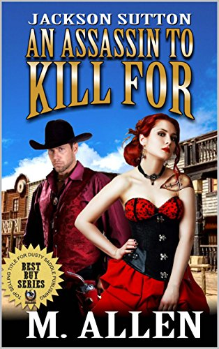Jackson Sutton: An Assassin To Kill For: A Western Adventure From The Author of