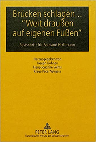 Bruecken Schlagen... -Weit Draussen Auf Eigenen Fuessen-: Festschrift Fuer Fernand Hoffmann