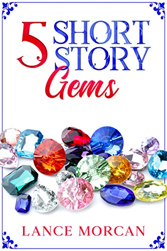 5 Short Story Gems: Once Were Brothers / Mr. 100% / A Gladiator's Love / The Last Tasmanian Tiger / Brooklyn Bankster by [Morcan, Lance]