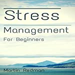 Stress Management for Beginners: Simple Techniques, Methods, and Skills for a Healthier Stress Free Life | Martin Redman