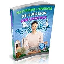 MAITRISER L'ÉNERGIE DE GUÉRISON DES CRISTAUX (French Edition)