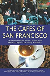 The Cafes of San Francisco: A Guide to the Sights, Sounds, and Tastes of America's Original Cafe Society