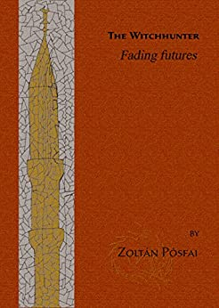 The Witchhunter: Fading Futures (#0.5) by [Pósfai, Zoltán]