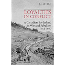 Loyalties in Conflict: A Canadian Borderland in War and Rebellion,1812-1840