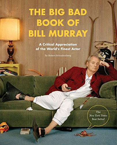 The Big Bad Book Of Bill Murray  A Critical Appreciation Of The Worlds Finest Actor