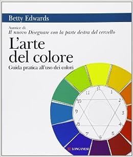 Book's Cover of L'arte del colore. Guida pratica all'uso dei colori (Italiano) Copertina flessibile – 26 ottobre 2006