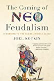 The Coming of Neo-Feudalism: A Warning to the
