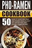 img - for Pho-Ramen Cookbook: 50 Have It Your Way Pho And Ramen Meals-Light Yet Satisfying And Deeply Comforting book / textbook / text book