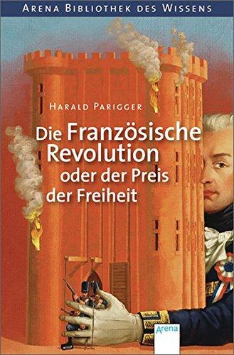 Die Französische Revolution oder der Preis der Freiheit Taschenbuch – 1. Juli 2012 Harald Parigger Till Charlier Arena 3401066625