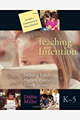 Teaching with Intention: Defining Beliefs, Aligning Practice, Taking Action, K-5 Paperback