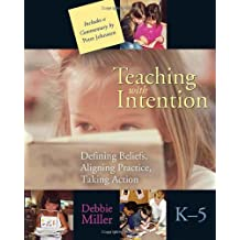 Teaching with Intention: Defining beliefs, aligning practice, taking action