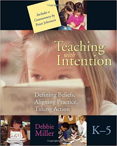 Professional development books for teachers: Teaching with Intention: Defining Beliefs, Aligning Practice, Taking Action, K-5