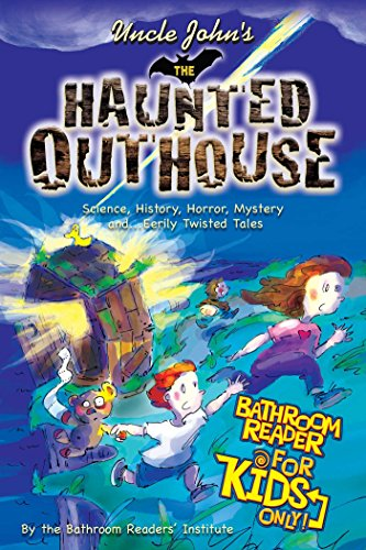 Uncle John's the Haunted Outhouse Bathroom Reader for Kids Only!: Science, History, Horror, Mystery, and . . . Eerily Twisted Tales (Uncle John's Bathroom Reader)