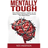 Mentally Tough: Boost Mental Resilience, Toughen Up Like Spartan, Master Self-Discipline, and Achieve Your Wildest Dreams