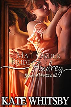 Mail Order Bride Audrey - A Clean Historical Mail Order Bride Story (Brides Of Montana Book 2) by [Whitsby, Kate]