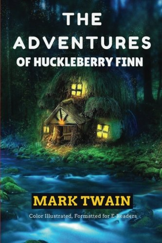 The Adventures of Huckleberry Finn: Color Illustrated, Formatted for E-Readers (Unabridged Version)