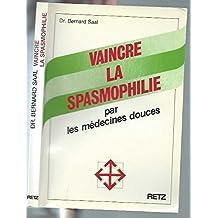Vaincre la spasmophilie: Par les médecines douces