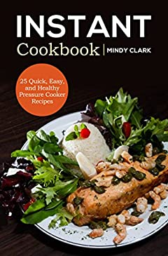 Instant Cookbook: 25 Quick, Easy, and Healthy Pressure Cooker Recipes