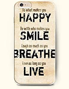 iPhone Case,iPhone 6 Plus (5.5) Hard Case **NEW** Case with the Design of what makes you happy be with who makes you smile laugh as much as you breathe love as long as you live - Case for iPhone iPhone 6 (5.5) (2014) Verizon, AT&T Sprint, T-mobile
