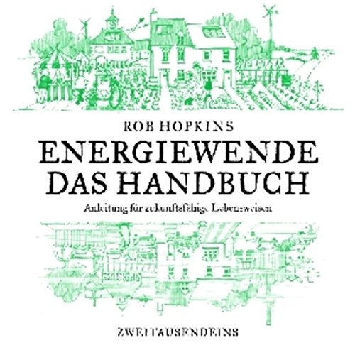 Energiewende. Das Handbuch: Anleitung für zukunftsfähige Lebensweisen Taschenbuch – 1. September 2008 Rob Hopkins Waltraud Götting Xenia Osthelder Edgar Peinelt