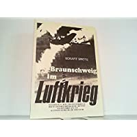 Braunschweig im Luftkrieg. Allierte Film-, Bild- und Einsatzberichte der US-AIR-FORCE /BRITISCH-ROYAL-AIR-FORCE aus den Jahren 1944/1945 als stadtgeschichtliche Dokumente