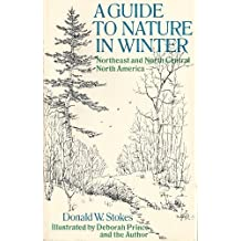 A guide to nature in winter: Northeast and north central North America by Stokes, Donald W (1976) Hardcover
