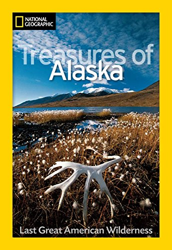 National Geographic Treasures Of Alaska  The Last Great American Wilderness  National Geographic Destinations