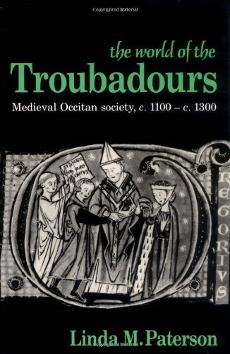 The World of the Troubadours: Medieval Occitan Society, c.1100-c.1300 (Medieval Occitan Society, C. 1100-1300)