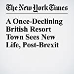 A Once-Declining British Resort Town Sees New Life, Post-Brexit | Steven Erlanger