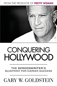 Conquering Hollywood: The Screenwriter's Blueprint for Career Success by Gary W. Goldstein (2013-07-24)