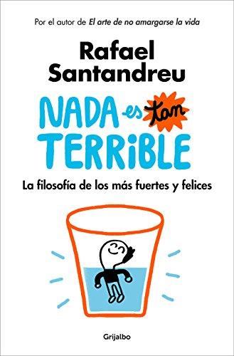 Nada Es Tan Terrible  La Filosof A De Los M S Fuertes Y Felices   Its Not So Terrible  Spanish Edition