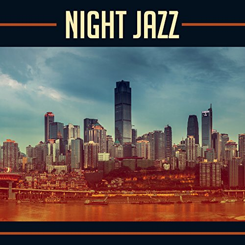 - Night Jazz: Smooth Instrumental Jazz, Guitar & Saxophone & Piano Music, Deep Relaxation, Easy Listening, Romantic Dinner, Time Together, Old School Jazz Party
