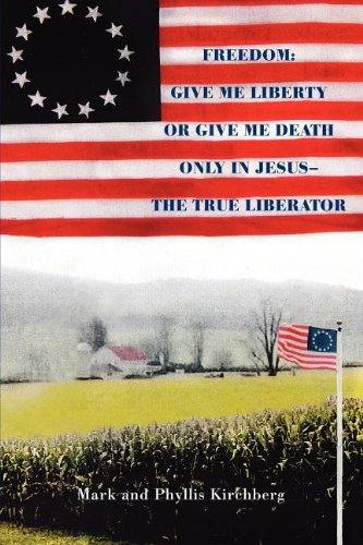 Freedom: Give Me Liberty or Give Me Death!: Only in Jesus, The True Liberator!