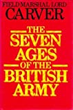 The Seven Ages of the British Army, Field Marshall Lord Carver, 0825302412