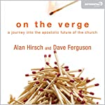 On the Verge: A Journey into the Apostolic Future of the Church | Alan Hirsch,Dave Ferguson
