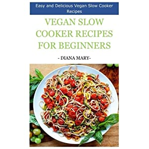 Vegan Slow Cooker Recipes for Beginners: Easy and Delicious Slow Cooker Recipes